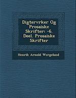 Digterv Rker Og Prosaiske Skrifter af Henrik Arnold Wergeland