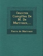Oeuvres Completes de M. de Marivaux, ...