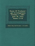 R Sum of Producer-Gas Investigations October 1, 1904-June 30, 1910, Issues 13-16