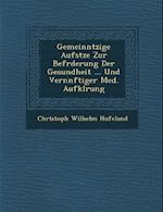 Gemeinn Tzige Aufs Tze Zur Bef Rderung Der Gesundheit ... Und Vern Nftiger Med. Aufkl Rung af Christoph Wilhelm Hufeland