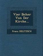Vier B Cher Von Der Kirche... af Franz Delitzsch