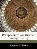 Perspectives on Russian Foreign Policy af Stephen J. Blank