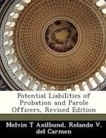 Potential Liabilities of Probation and Parole Officers, Revised Edition af Rolando V. Del Carmen, Melvin T. Axilbund