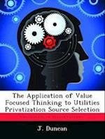 The Application of Value Focused Thinking to Utilities Privatization Source Selection af J. Duncan