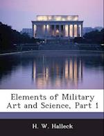 Elements of Military Art and Science, Part 1 af H. W. Halleck