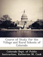 Course of Study for the Village and Rural Schools of Colorado af Katherine M. Cook