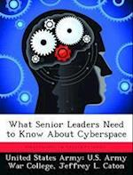 What Senior Leaders Need to Know About Cyberspace af Jeffrey L. Caton
