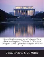Statistical Summaries of Streamflow Data in Oregon af S. J. Miller, John Friday