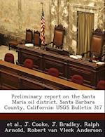 Preliminary Report on the Santa Maria Oil District, Santa Barbara County, California af J. Bradley, J. Cooke, Et Al