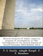 Mineral Resources of Alaska, Report on Progress of Investigations in 1907 af P. S. Smith, F. F. Henshaw, Adoplh Knopf