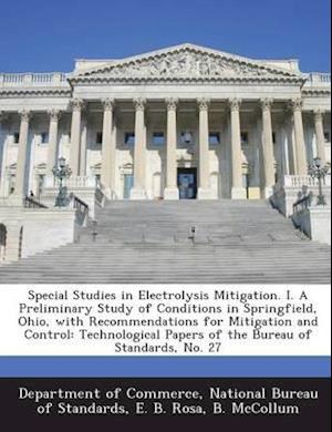 Bog, paperback Special Studies in Electrolysis Mitigation. I. a Preliminary Study of Conditions in Springfield, Ohio, with Recommendations for Mitigation and Control af E. B. Rosa, B. McCollum