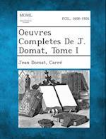 Oeuvres Completes de J. Domat, Tome I af Jean Domat, Carre