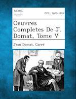 Oeuvres Completes de J. Domat, Tome V af Jean Domat, Carre