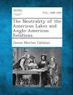 The Neutrality of the American Lakes and Anglo-American Relations af James Morton Callahan