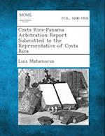 Costa Rica-Panama Arbitration Report Submitted to the Representative of Costa Rica af Luis Matamoros