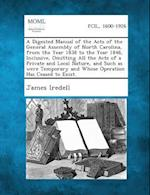 A Digested Manual of the Acts of the General Assembly of North Carolina, from the Year 1838 to the Year 1846, Inclusive, Omitting All the Acts of a