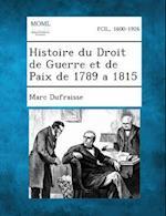 Histoire Du Droit de Guerre Et de Paix de 1789 a 1815 af Marc Dufraisse