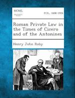 Roman Private Law in the Times of Cicero and of the Antonines