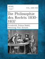 Die Philosophie Des Rechts 1830-1837