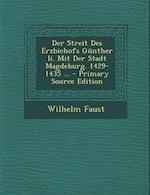 Der Streit Des Erzbichofs Gunther II. Mit Der Stadt Magdeburg. 1429-1435 ... af Wilhelm Faust