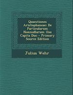 Quaestiones Aristophaneae af Julius Wehr