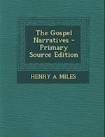 The Gospel Narratives af Henry A. Miles