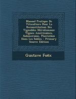 Manuel Pratique de Viticulture Pour La Reconstitution Des Vignobles Meridionaux af Gustave Foex