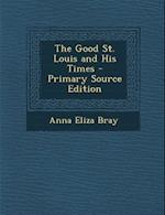 The Good St. Louis and His Times af Anna Eliza Bray