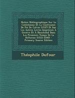 Notice Bibliographique Sur Le Catechisme Et La Confession de Foi de Calvin (1537) Et Sur Les Autres Livres Imprimes a Geneve Et a Neuchatel Dans Les P af Theophile Dufour