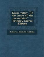 Keene Valley. in the Heart of the Mountains. af Katherine Elizabeth McClellan