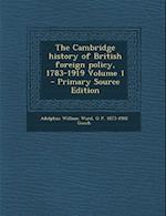 The Cambridge History of British Foreign Policy, 1783-1919 Volume 1
