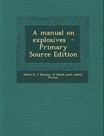 A Manual on Explosives af Albert R. J. Ramsey, H. Claude Joint Author Weston