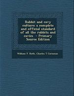 Rabbit and Cavy Culture; A Complete and Official Standard of All the Rabbits and Cavies af Charles T. Cornman, William F. Roth