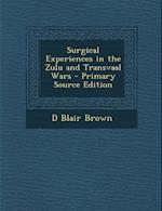 Surgical Experiences in the Zulu and Transvaal Wars af D. Blair Brown
