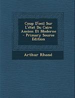 Coup D'Oeil Sur L'Etat Du Caire Ancien Et Moderne af Arthur Rhone