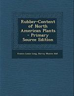 Rubber-Content of North American Plants af Frances Louise Long, Harvey Monroe Hall
