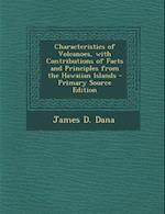 Characteristics of Volcanoes, with Contributions of Facts and Principles from the Hawaiian Islands af James D. Dana