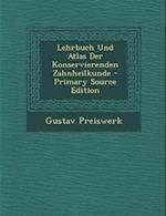 Lehrbuch Und Atlas Der Konservierenden Zahnheilkunde af Gustav Preiswerk