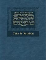 Motion Picture Making and Exhibiting af John B. Rathbun