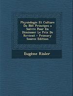 Physiologie Et Culture Du Ble af Eugene Risler