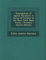 Resumption of Specie Payment af John Austin Stevens