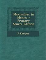 Maximilian in Mexico af J. Kemper