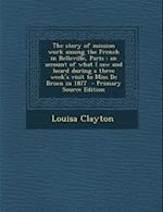 The Story of Mission Work Among the French in Belleville, Paris af Louisa Clayton