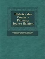 Histoire Des Corses (Primary Source) af Ferdinand Gregorovius, Pierre Lucciana