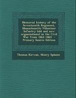 Memorial History of the Seventeenth Regiment, Massachusetts Volunteer Infantry (Old and New Organizations) in the Civil War from 1861-1865 af Henry Splaine, Thomas Kirwan