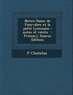 Notre-Dame de Fourviere Et La Piete Lyonnaise af P. Chatelus