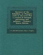 Heroines of the Rebellion, or Woman's Work in the Civil War af L. P. 1820-1893 Brockett, Mary C. Vaughan