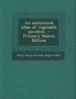 An Anatomical Atlas of Vegetable Powders