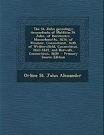 The St. John Genealogy; Descendants of Matthias St. John, of Dorchester, Massachusetts, 1634, of Windsor, Connecticut, 1640, of Wethersfield, Connecti af Orline St John Alexander