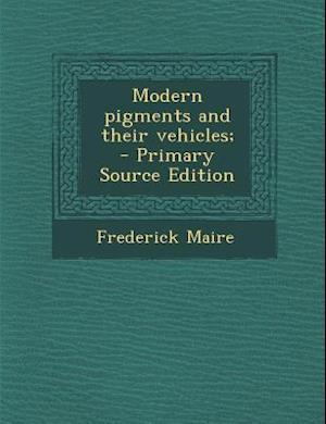 Bog, paperback Modern Pigments and Their Vehicles; af Frederick Maire